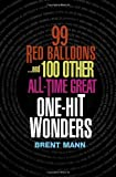 Mann, Brent: 99 Red Balloons : And 100 Other All Time Great One-Hit Wonders