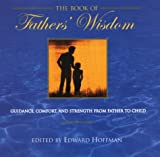 Hoffman, Edward: The Book Of Fathers' Wisdom: Guidance, Comfort and Strength from Father to Child