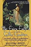 Evans-Wentz, W. Y.: The Fairy Faith in Celtic Countries: The Classic Study of Leprechauns, Pixies, and Other Fairy Spirits