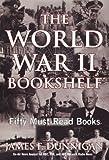 Dunnigan, James F.: The World War II Bookshelf: 50 Must-Read Books: Fifty Must-Read Books