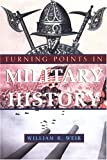 WEIR, WILLIAM R.: Turning Points In Military History