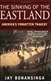 Bonansinga, Jay: The Sinking Of The Eastland: America's Forgotten Tragedy