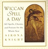 Knight, Sirona: Wiccan Spell A Day: 365 Spells, Charms, and Potions for the Whole Year