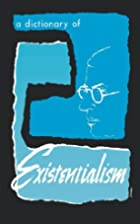 A Dictionary of Existentialism by Ralph B.…