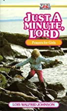 Just a Minute, Lord by Lois Walfrid Johnson