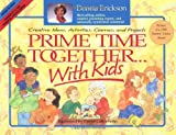 Donna Erickson: Prime Time Together-- With Kids: Creative Ideas, Activities, Games, and Projects