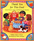 O'Neal, Debbie Trafton: Thank You for This Food: Action Prayers, Blessings and Songs for Mealtime