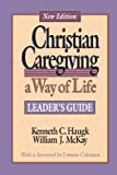 Haugk, Kenneth C.: Christian Caregiving: A Way of Life  Leader&#39;s Guide