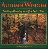 Miller, James E.: Autumn Wisdom: Finding Meaning in Life&#39;s Later Years