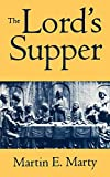 Marty, Martin E.: The Lord's Supper: Expanded Edition