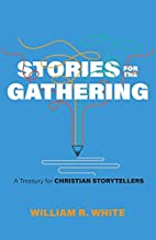STORIES FOR THE GATHERING by William R.…