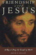 Friendship with Jesus by David L. Miller