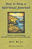 Klug, Ron: How to Keep a Spiritual Journal: A Guide to Journal Keeping for Inner Growth and Personal Discovery
