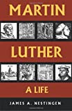 Nestingen, James A.: Martin Luther: A Life