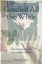 Cradled All the While: The Unexpected Gifts…