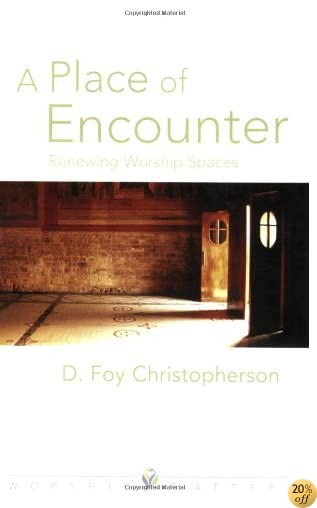 TA Place of Encounter: Renewing Worship Spaces (Worship Matters (Augsburg Fortress))