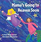 Mama's Going To Heaven Soon by Kathe…