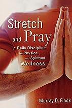 Stretch And Pray: A Daily Discipline For…