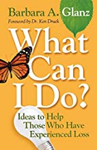 What Can I Do?: Ideas to Help Those Who Have…