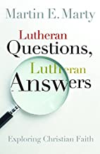 Lutheran Questions, Lutheran Answers:…