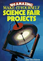 100 Amazing Make-It-Yourself Science Fair…