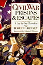Civil War Prisons & Escapes: A Day-By-Day…
