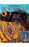 Benson, Ann: Ann Benson's Beadwear: Making Beaded Accessories & Adornments