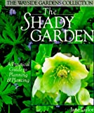 Taylor, Jane: The Shady Garden: A Practical Guide to Planning & Planting