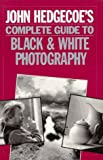 John Hedgecoe: John Hedgecoe's Complete Guide To Black & White Photography