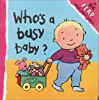 Who's A Busy Baby by Thierry Courtin