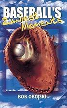 Baseball's Zaniest Moments by Bob Obojski