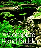 Nash, Helen: The Complete Pond Builder: Creating a Beautiful Water Garden
