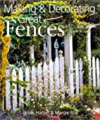 Making & Decorating Great Fences by James…