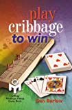 Barlow, Dan: Play Cribbage to Win