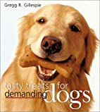 Tasty Treats for Demanding Dogs by Gregg R.…