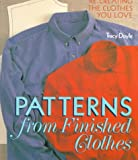 Doyle, Tracy: Patterns from Finished Clothes: Re-Creating the Clothes You Love