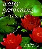 Water Gardening Basics by Helen Nash