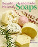 Browning, Marie: Beautiful Handmade Natural Soaps: Practical Ways to Make Hand-Milled Soap and Bath Essentials  Included-- Charming Ways to Wrap, Label & Present Your Creations As Gifts