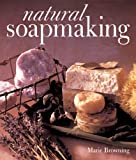 Browning, Marie: Natural Soapmaking
