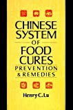 Lu, Henry C.: The Chinese System of Food Cures: Prevention and Remedies