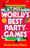 Barry, Sheila Anne: The World&#39;s Best Party Games