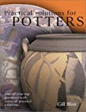 Bliss, Gill: Practical Solutions for Potters: 100 Of Your Top Questions With 1000s of Practical Solutions