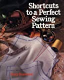 Bensussen, Rusty: Shortcuts to a Perfect Sewing Pattern