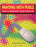 Wilkins, Glen: Painting With Pixels