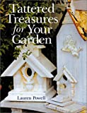 Powell, Lauren: Tattered Treasures for Your Garden