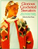 Theiss, Nola: Glorious Crocheted Sweaters