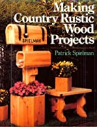 Making Country Rustic Wood Projects by…