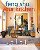Feng Shui Your Kitchen by Sharon Stasney