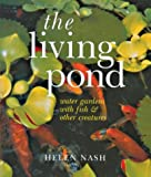 Nash, Helen: The Living Pond: Water Gardens With Fish & Other Creatures