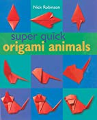 Super Quick Origami Animals by Nick Robinson